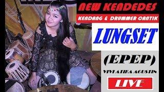 LUNGSET - KENDANG & DRUMMER CANTIKNYA  NEW KENDEDES VIVI ATIKA AGUSTIN (EPEP) LIVE