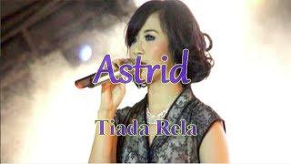 Video Astrid - Tiada Rela | Lirik MP3, 3GP, MP4, WEBM, AVI, FLV Juli 2018