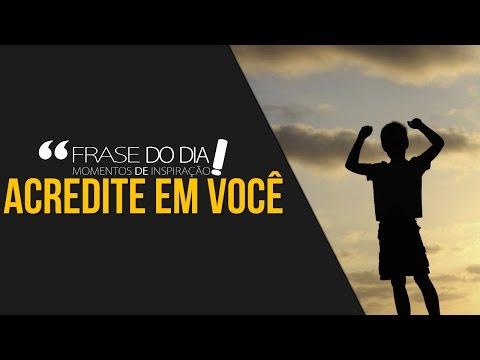 Frases de superação - FRASE DO DIA - ACREDITE EM VOCÊ