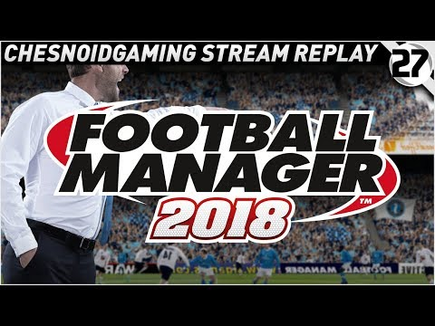 Football Manager 2018 Ep27 - JOB HUNTING!!