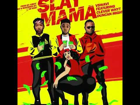 Slay Mama - V_swavi Ft Duncan Mighty X Clever White