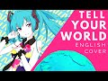 Tell Your World (English Cover)【JubyPhonic】
