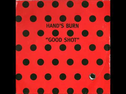 Hand's Burn - Good Shot (Original 12