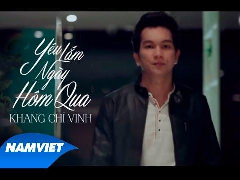 Yêu Lắm Ngày Hôm Qua - Khang Chí Vinh [MV HD OFFICIAL] - Thời lượng: 5:02.
