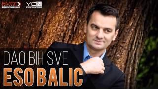 Eso Balic - Dao Bih Sve