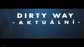 Video DIRTY WAY - Aktuální (official lyric video 2015)