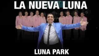La Nueva Luna  Voy a Enloquecer Luna Park