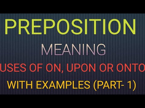Preposition:- Meaning of preposition, Uses of 'On', 'Upon', Onto''