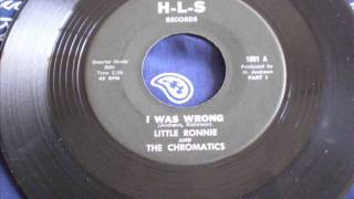 I Was Wrong - Little Ronnie & The Chromatics