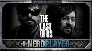 NerdPlayer 82 - The Last Of Us - O JOGO DA MINHA VIDA!