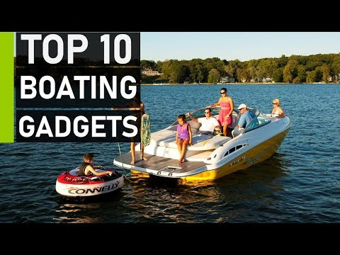Top 10 Must Have Boating Gadgets & Accessories