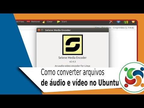 Selene. Como converter arquivos de áudio e vídeo no Ubuntu.