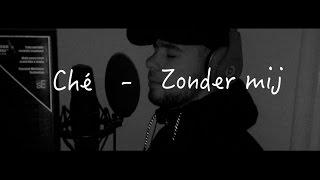 Ché  Zonder Mij Lyricsvideo