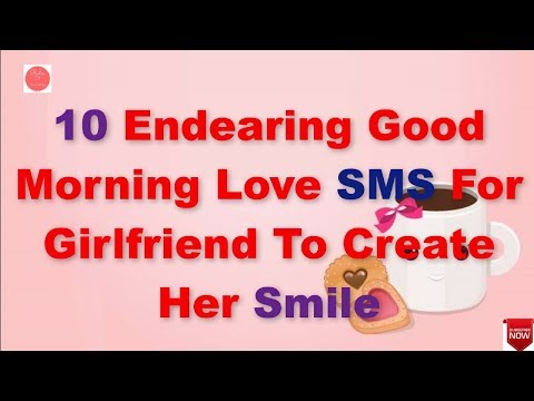 10 Endearing Good Morning Love Sms For Girlfriend To Create Her Smile  Rules Of Relationship