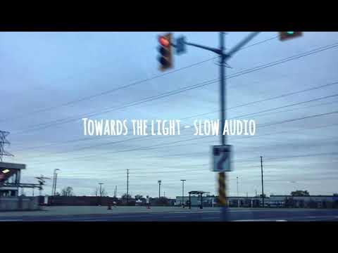 Towards the light // slowed down // S l o w_ A u d i o s