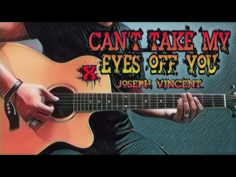 Can't Take My Eyes Off You - Joseph Vincent (Guitar Cover With Lyrics & Chords)