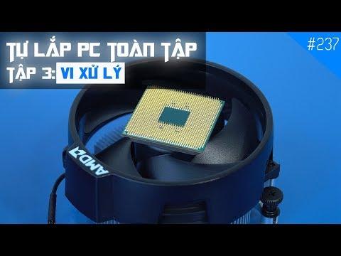TỰ LẮP PC TOÀN TẬP - Tập 3: CPU là gì? Chọn CPU nào là tốt nhất?