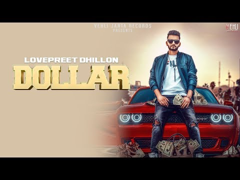 Dollar (full Video) | Lovepreet Dhillon | Latest Punjabi Songs 2018 | Vehli Janta Records