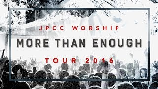JPCC Worship - More Than Enough Tour 2016