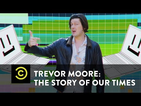 """Trevor Moore: The Story of Our Times - """"My Computer Just Became Self Aware"""" - Uncensored"""