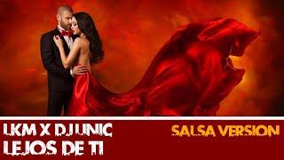 LKM ❌ DJ UNIC - LEJOS DE TI - (SALSA 2019)