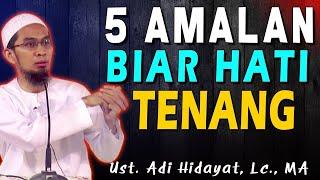 Video 5 Amalan Biar Hati Tenang | Ustad Adi Hidayat, Lc., MA MP3, 3GP, MP4, WEBM, AVI, FLV Februari 2019