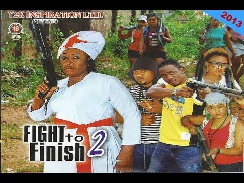 Fight To Finish 2 - Nollywood Movies 2013