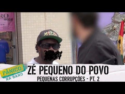 Pânico na Band - ZÉ PEQUENO DO POVO: PEQUENAS CORRUPÇÕES - E05 (02/02)