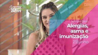 Programa Sempre Bem - Alergias, asma e imunização - 23/6/2019