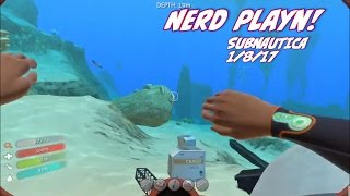 NERD PLAYN - SUBNAUTICA 1/8/17 From Ed Johnson NERD