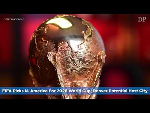 FIFA Picks N. America For 2026 World Cup; Denver Potential Host City