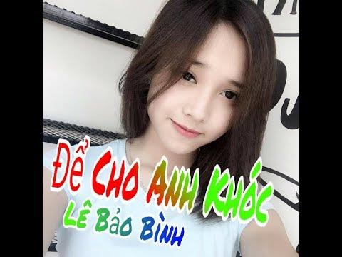 Để Cho Anh Khóc Remix Gái Xinh