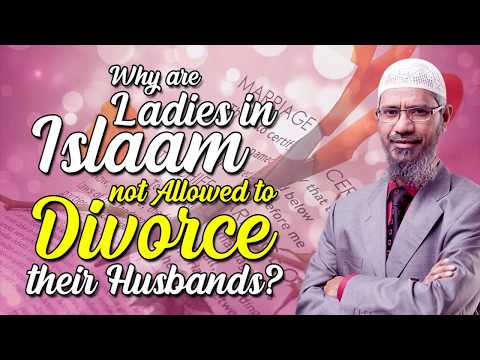 Why are Ladies in Islam not Allowed to Divorce their Husbands? - Dr Zakir Naik