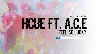 Hcue Ft. A.C.E - I Feel So Lucky Legendado [MV NA DESCRIÇÃO]