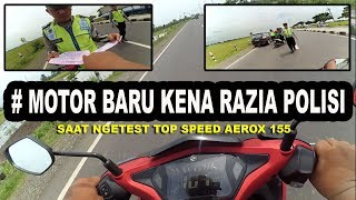 Video MOTOR BARU KENA RAZIA | Gagal test top speed aerox MP3, 3GP, MP4, WEBM, AVI, FLV Oktober 2018