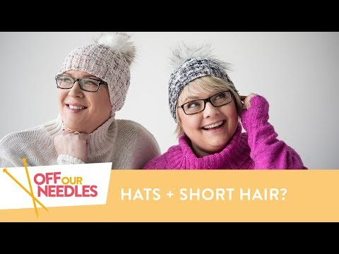 Short hair styles - How to Wear a Knit Hat with Short Hair  Off Our Needles Knitting Podcast S3E18
