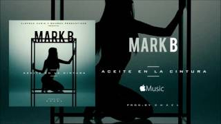 Mark B - Aceite En La Cintura (Official Audio)