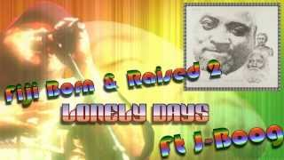Fiji Ft J Boog - Lonely Days Born&Raised 2 W/Lyrics Reggae {PolyFeva}