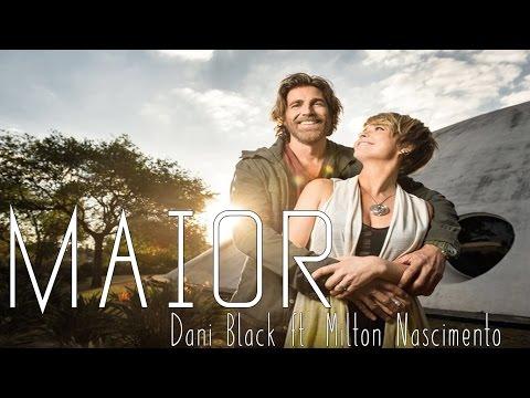 Maior - Dani Black ft. Milton Nascimento | A Lei do Amor C/ Letra