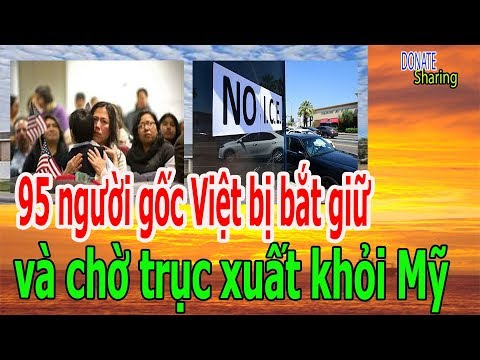 Video 95 người gốc Việt b-ị  b-ắ-t  gi-ữ và ch-ờ  tr-ụ-c  x-u-ấ-t  kh-ỏ-i Mỹ - Donate Sharing download in MP3, 3GP, MP4, WEBM, AVI, FLV January 2017
