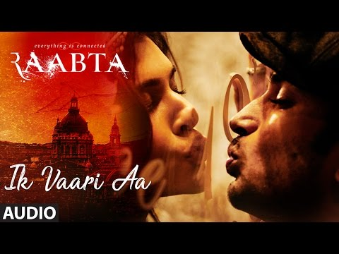 Ik Vaari Aa Full Audio Song | Raabta | Sushant & K