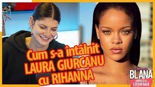 Cum s-a intalnit LAURA GIURCANU cu RIHANNA! | #DimineataBlana