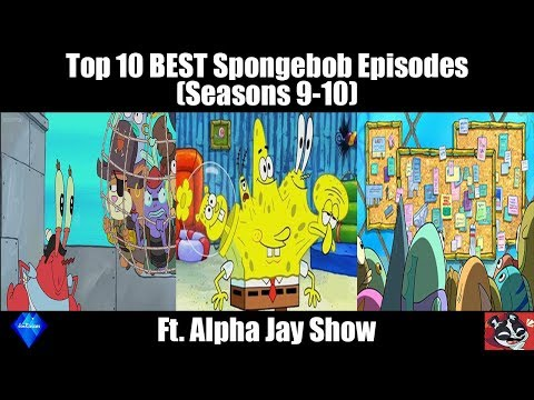 Top 10 BEST Spongebob Episodes (Seasons 9-10) ft. The Alpha Jay Show