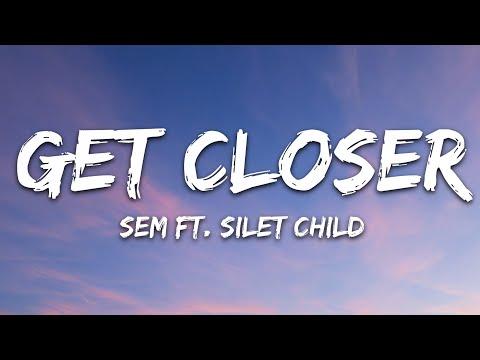 Sem - Get Closer (Lyrics) feat. Silent Child