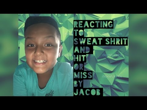 REACTING TO SWEAT SHRIT AND HIT OR MISS BY JACOB