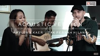 Video AMYLEA X KAER - TAK PERNAH HILANG ACOUSTIC ( OST NUR ) MP3, 3GP, MP4, WEBM, AVI, FLV Oktober 2018