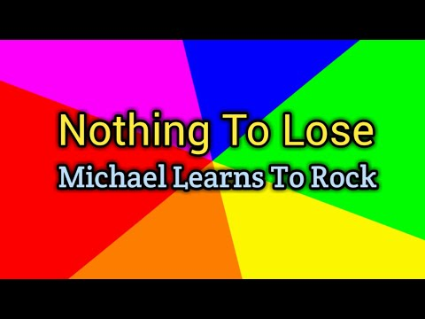 Nothing To Lose (Lyrics)-Michael Learns To Rock