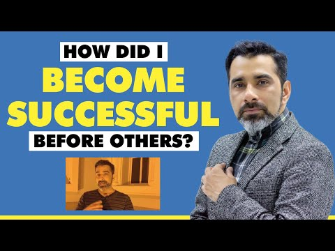 How did I become successful before others?