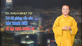 Thầy Nhật Từ trả lời phỏng vấn báo Thanh Niên về đại dịch Covid-19 ngày 03-08-2020
