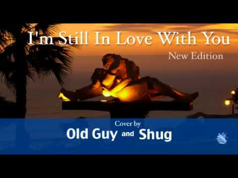 I39m Still In Love With You, New Edition - Cover by Old Guy amp Shug
